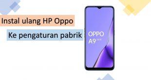Cara Instal ulang Hp Oppo ke stelan pabrik