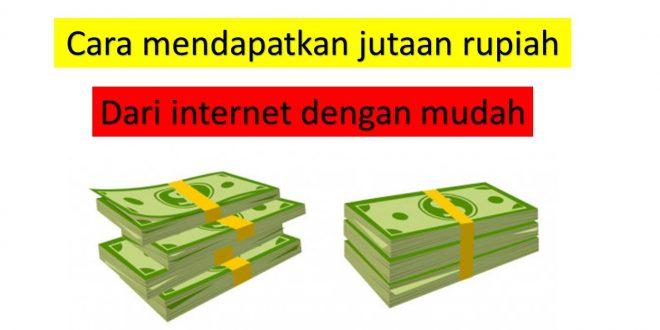 Cara mendapatkan jutaan rupiah dari internet dengan mudah