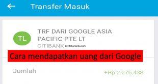 Cara mendapatkan uang dari google dengan mudah dan cepat